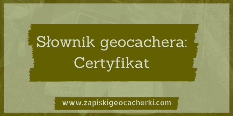 Słownik geocachera – Geocaching: Certyfikat znalazcy