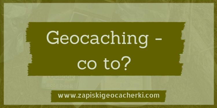Czym jest geocaching?